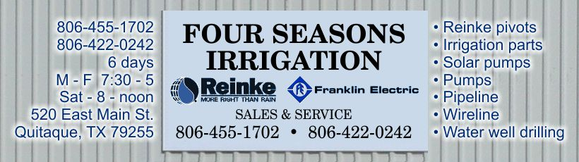 Four Seasons Irrigation • 520 East Main St., Quitaque, TX 79255 • 806-455-1702 • 806-422-0242 • M - F  7:30 - 5 • Sat - 8 - noon